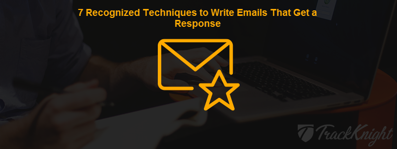 7 Recognized Techniques to Write Emails That Get a Response