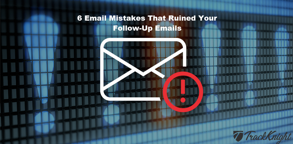 6 Email Mistakes That Ruined Your Follow-Up Emails
