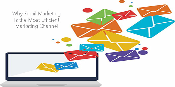 Why Email Marketing Is the Most Efficient Marketing Channel