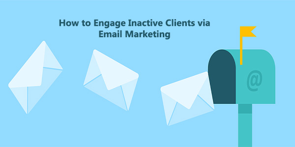 How to Engage Inactive Clients via Email Marketing