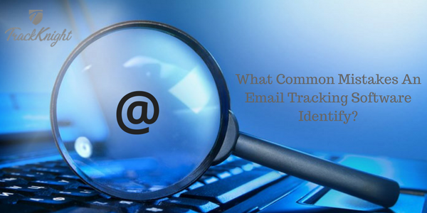 What Common Mistakes An Email Tracking Software Identify?