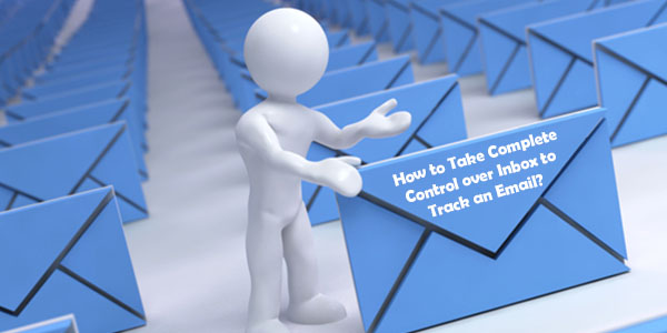 How to Take Complete Control over Inbox to Track an Email?